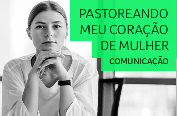 Pastoreando meu Coração de Mulher - Comunicação