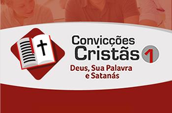 Convicções Cristãs 1 - Deus, Sua Palavra e Satanás