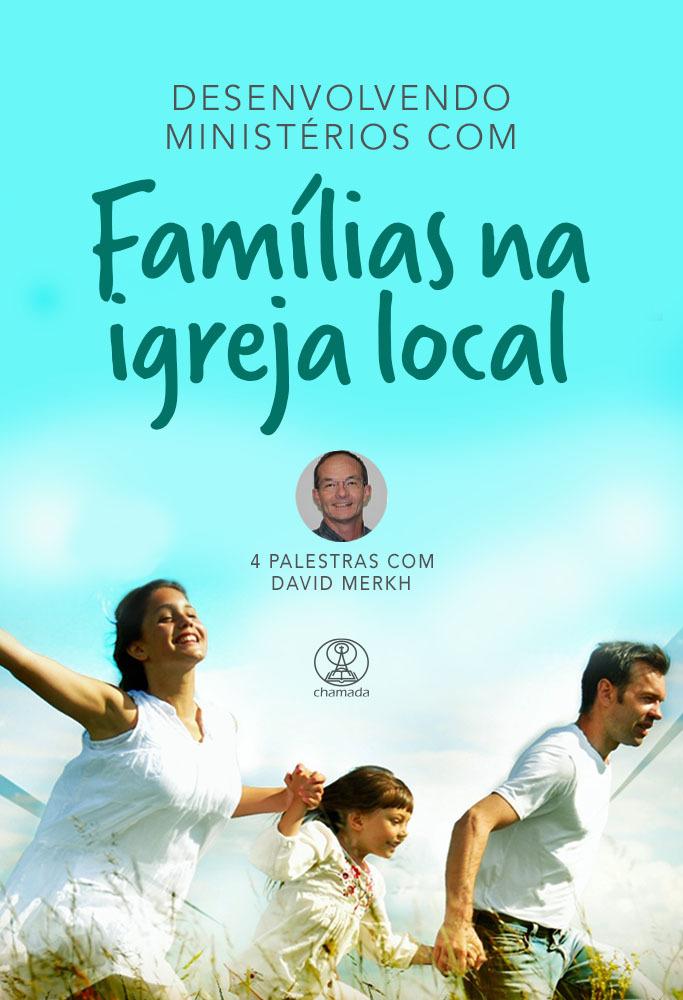 Desenvolvendo Ministérios com Famílias na Igreja Local - David Merkh