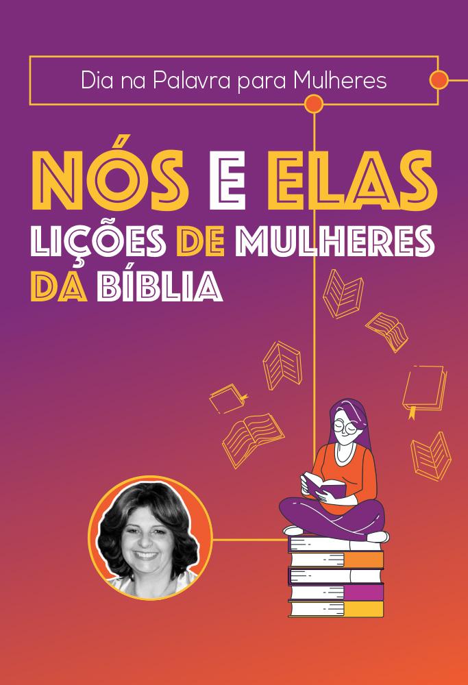PRÉ-VENDA: Nós e Elas: Lições de Mulheres da Bíblia - Cláudia Kriger